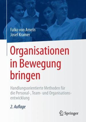 Organisationen in Bewegung bringen: Handlungsorientierte Methoden für die Personal-, Team- und Organisationsentwicklung