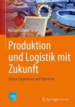 Produktion und Logistik mit Zukunft: Digital Engineering and Operation