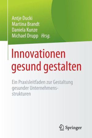 Innovationen gesund gestalten: Ein Praxisleitfaden zur Gestaltung gesunder Unternehmensstrukturen