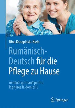 Rumänisch-Deutsch für die Pflege zu Hause: româna-germana pentru îngrijirea la domiciliu