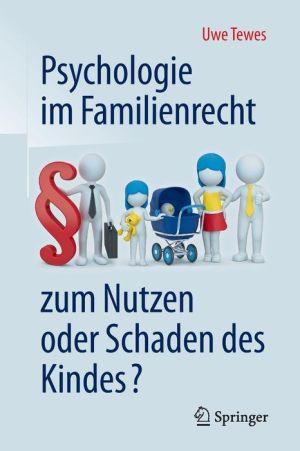 Psychologie im Familienrecht - zum Nutzen oder Schaden des Kindes?