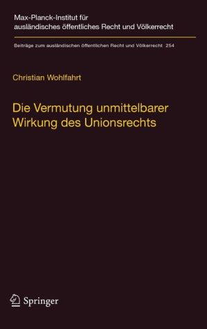 Die Vermutung unmittelbarer Wirkung des Unionsrechts: Ein Plädoyer für die Aufgabe der Kriterien hinreichender Genauigkeit und Unbedingtheit