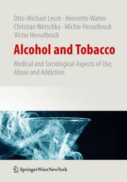 Alcohol and Tobacco: Medical and Sociological Aspects of Use, Abuse and Addiction