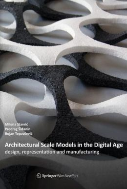Architectural Scale Models in Digital Age: Design, Representation and Manufacturing