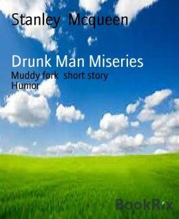 Drunk Man Miseries: Muddy fork short story