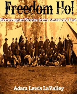 Freedom Ho!: Extravagant Stories from America's Past