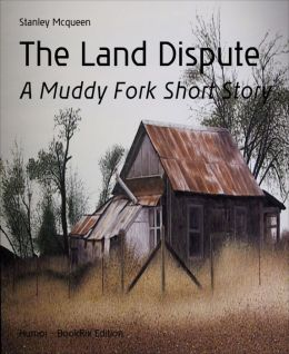 The Land Dispute: A Muddy Fork Short Story