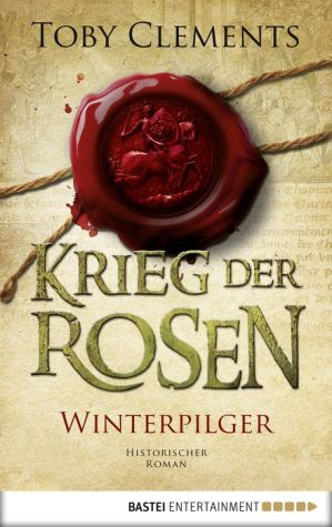Krieg der Rosen: Winterpilger: Historischer Roman