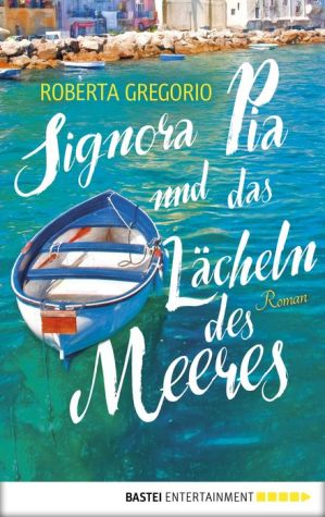 Signora Pia und das Lächeln des Meeres: Roman