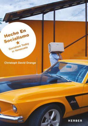 Christoph David Drange: Hecho en Socialismo: Socialism Today in Venezuela