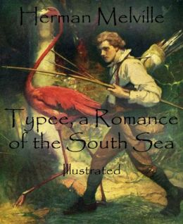 Typee, a Romance of the South Sea: Illustrated