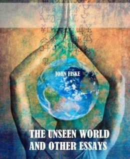 unseen world and other essays The unseen world and other essays has 3 ratings and 0 reviews author was an american philosopher and historian who was dedicated to popularizing darwini.