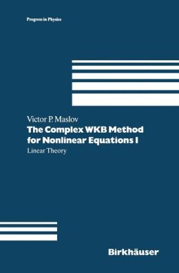 The Complex WKB Method for Nonlinear Equations I: Linear Theory