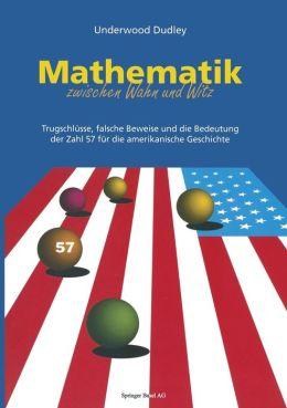 Mathematik zwischen Wahn und Witz: Trugschlüsse, falsche Beweise und die Bedeutung der Zahl 57 für die amerikanische Geschichte