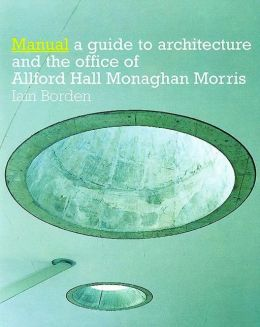 Manual: The Architecture and Office of Allford Hall Monaghan Morris