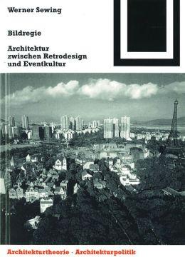 Bildregie: Architektur zwischen Retrodesign und Eventkultur
