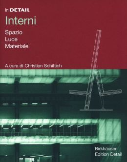 In DETAIL: Interni: Spazio, Luce, Materiale: A cura di Christian Schittich (In DETAIL Series)