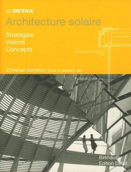 Architecture Solaire: Strategies, Visions, Concepts
