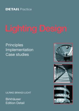 Lighting Design: Principles, Implementation, Case Studies