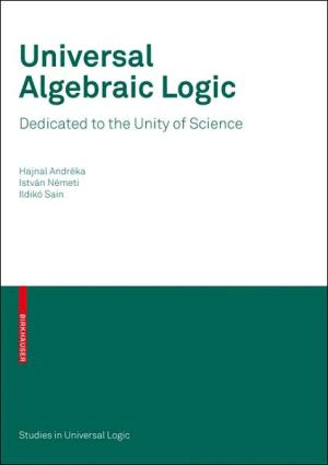 Universal Algebraic Logic: Dedicated to the Unity of Science