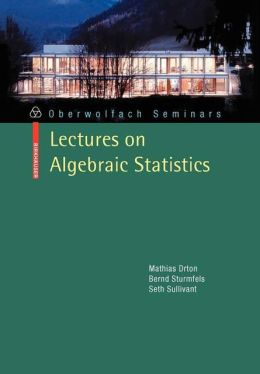 Lectures on Algebraic Statistics