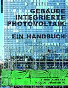 Gebaudeintegrierte Photovoltaik: Ein Handbuch