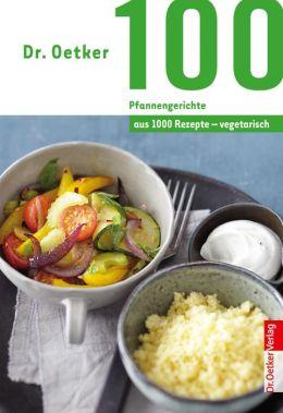100 vegetarische Pfannengerichte : aus 1000 Rezepte vegetarisch