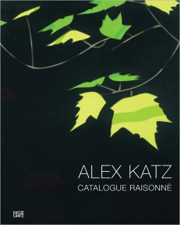 Alex Katz: Prints and Works in Editions 1947-2010: Catalogue Raisonné
