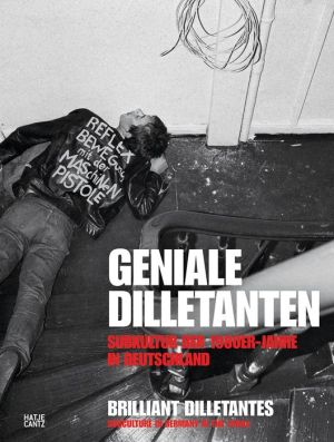 Brilliant Dilletantes: Subculture in Germany in the 1980s