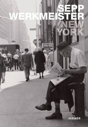 New York: Sepp Werkmeister. Photographs 1965 - 1975