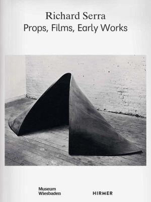 Richard Serra: Props, Films, Early Works