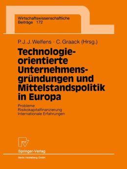 Technologieorientierte Unternehmensgründungen und Mittelstandspolitik in Europa: Probleme -- Risikokapitalfinanzierung -- Internationale Erfahrungen