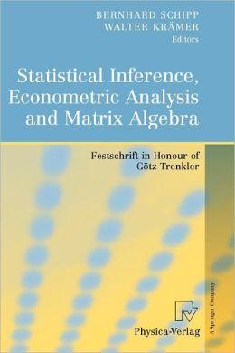 Statistical Inference, Econometric Analysis and Matrix Algebra: Festschrift in Honour of Götz Trenkler