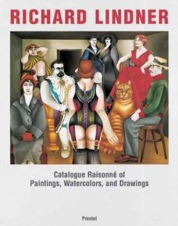 Richard Lindner: Catalogue Raisonne of Paintings, Watercolors and Drawings