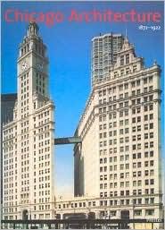 Chicago Architecture, 1872-1922: Birth of a Metropolis