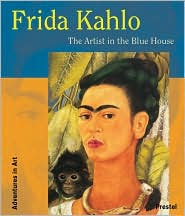 Frida Kahlo: The Artist in the Blue House (Adventure In Art Series)