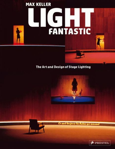 Light Fantastic: The Art and Design of Stage Lighting