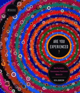 Are You Experienced?: How Psychedelic Consciousness Transfored Modern Art