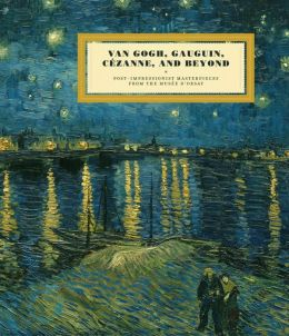 Van Gogh, Gauguin, Cezanne, and Beyond: Post-Impressionist Masterpieces from the Musee D'Orsay
