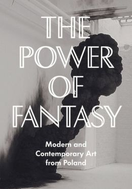 The Power of Fantasy: Modern and Contemporary Art from Poland