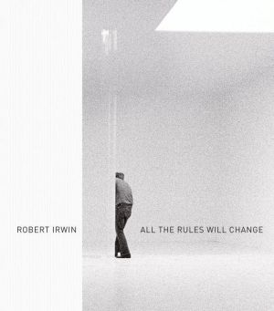 Robert Irwin: All the Rules Will Change