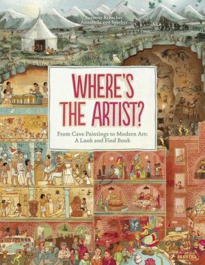 Where is the Artist?: From Cave Paintings To Modern Art: A Look And Find Book