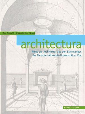 architectura: Werke zur Architektur aus den Sammlungen der Christian-Albrechts-Universitat zu Kiel
