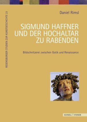 Sigmund Haffner und der Hochaltar zu Rabenden: Bildschnitzerei zwischen Gotik und Renaissance