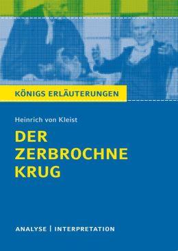 Der zerbrochne Krug.: Textanalyse und Interpretation mit ausführlicher Inhaltsangabe und Abituraufgaben mit Lösungen