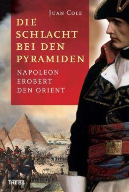 Die Schlacht bei den Pyramiden: Napoleon erobert den Orient
