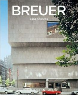 Marcel Breuer: 1902-1981: Form Giver of the Twentieth Century
