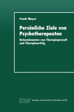 Persönliche Ziele von Psychotherapeuten: Determinanten von Therapieprozess und Therapieerfolg