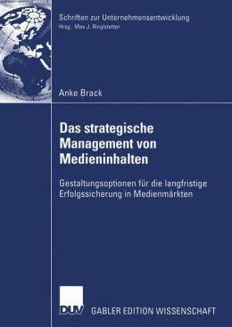 Das strategische Management von Medieninhalten: Gestaltungsoptionen fur die langfristige Erfolgssicherung in Medienmarkten