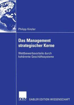 Das Management strategischer Kerne: Wettbewerbsvorteile durch kohärente Geschäftssysteme